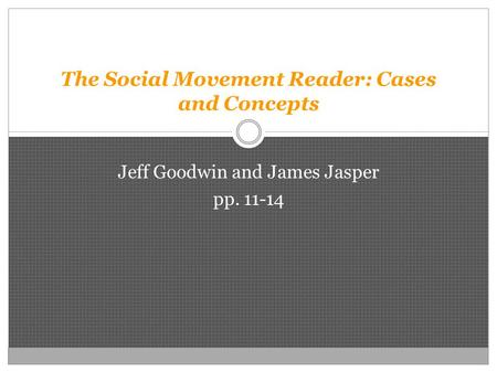 The Social Movement Reader: Cases and Concepts Jeff Goodwin and James Jasper pp. 11-14.