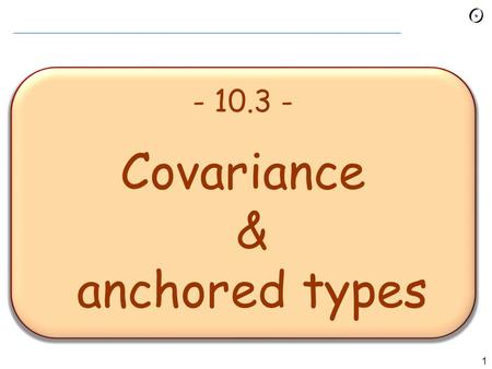 1 - 10.3 - Covariance & anchored types 2 Covariance? Within the type system of a programming language, a typing rule or a type conversion operator is*: