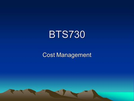BTS730 Cost Management. Average cost overrun: –1995 CHAOS study: 189% of the original estimates –2001 study: 145%
