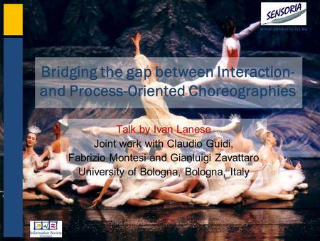Www.sensoria-ist.eu Bridging the gap between Interaction- and Process-Oriented Choreographies Talk by Ivan Lanese Joint work with Claudio Guidi, Fabrizio.