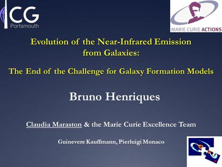 Bruno Henriques Claudia Maraston & the Marie Curie Excellence Team Guinevere Kauffmann, Pierluigi Monaco Evolution of the Near-Infrared Emission from Galaxies: