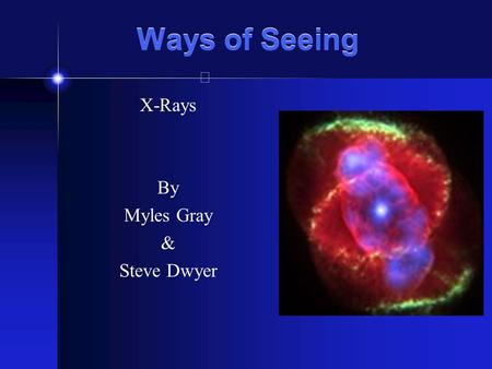 Ways of Seeing X-Rays By Myles Gray & Steve Dwyer.