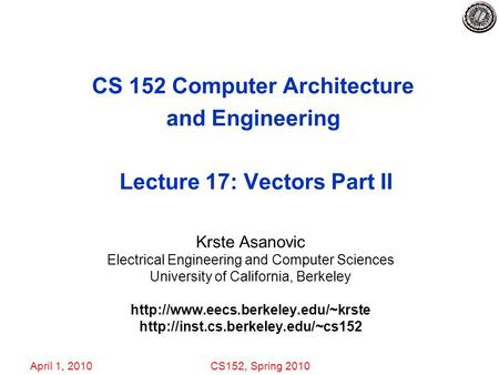 April 1, 2010CS152, Spring 2010 CS 152 Computer Architecture and Engineering Lecture 17: Vectors Part II Krste Asanovic Electrical Engineering and Computer.