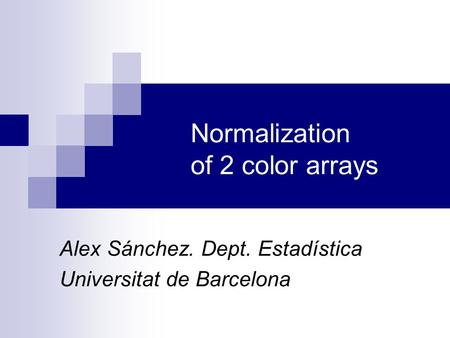 Normalization of 2 color arrays Alex Sánchez. Dept. Estadística Universitat de Barcelona.