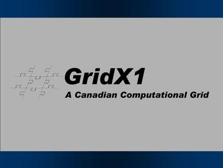 Grid Architecture Grid Canada Certificates International Certificates Grid Canada Issued over 2000 certificates Condor G Resource TRIUMF.