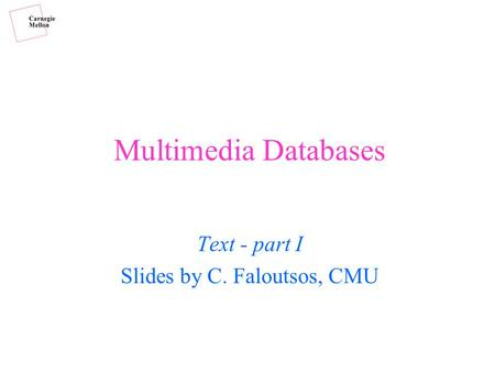 Multimedia Databases Text - part I Slides by C. Faloutsos, CMU.