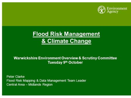 Flood Risk Management & Climate Change Warwickshire Environment Overview & Scrutiny Committee Tuesday 9 th October Peter Clarke Flood Risk Mapping & Data.