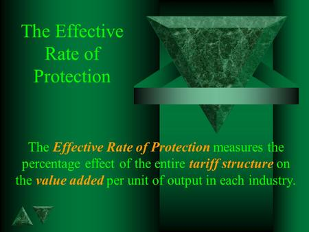 The Effective Rate of Protection The Effective Rate of Protection measures the percentage effect of the entire tariff structure on the value added per.