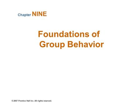 © 2007 Prentice Hall Inc. All rights reserved. Foundations of Group Behavior Chapter NINE.
