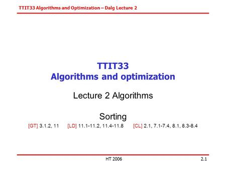 TTIT33 Algorithms and Optimization – Dalg Lecture 2 HT 20062.1 TTIT33 Algorithms and optimization Lecture 2 Algorithms Sorting [GT] 3.1.2, 11 [LD] 11.1-11.2,