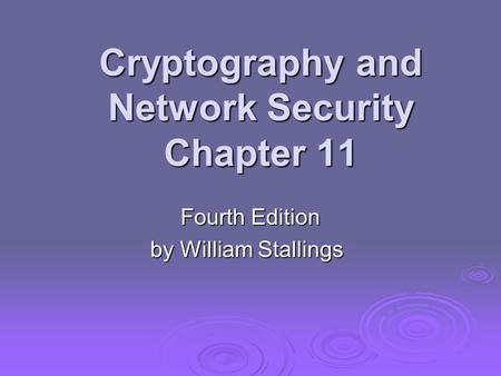 Cryptography and Network Security Chapter 11 Fourth Edition by William Stallings.