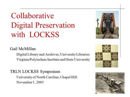 Collaborative Digital Preservation with LOCKSS Gail McMillan Digital Library and Archives, University Libraries Virginia Polytechnic Institute and State.