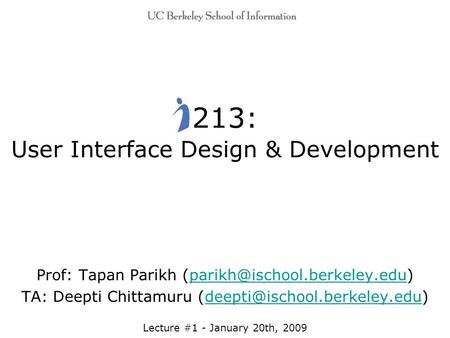 213: User Interface Design & Development Prof: Tapan Parikh TA: Deepti Chittamuru