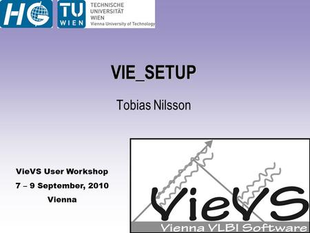 VieVS User Workshop 7 – 9 September, 2010 Vienna VIE_SETUP Tobias Nilsson.