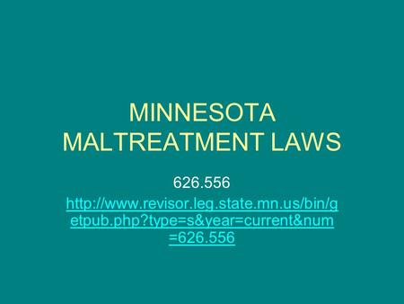 MINNESOTA MALTREATMENT LAWS 626.556  etpub.php?type=s&year=current&num =626.556.