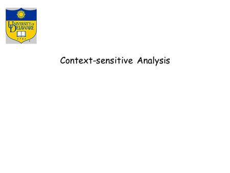 Context-sensitive Analysis. Beyond Syntax There is a level of correctness that is deeper than grammar fie(a,b,c,d) int a, b, c, d; { … } fee() { int f[3],g[0],