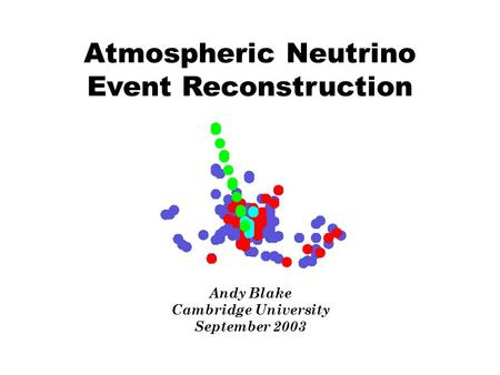 Atmospheric Neutrino Event Reconstruction Andy Blake Cambridge University September 2003.