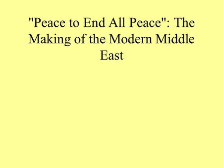 Peace to End All Peace: The Making of the Modern Middle East.