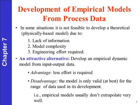 1 Chapter 7 Development of Empirical Models From Process Data In some situations it is not feasible to develop a theoretical (physically-based model) due.