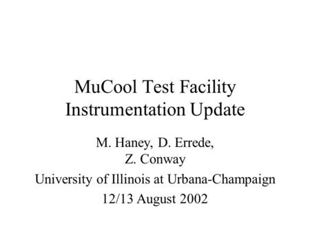 MuCool Test Facility Instrumentation Update M. Haney, D. Errede, Z. Conway University of Illinois at Urbana-Champaign 12/13 August 2002.