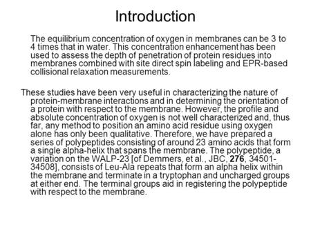 Introduction The equilibrium concentration of oxygen in membranes can be 3 to 4 times that in water. This concentration enhancement has been used to assess.