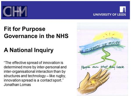 "Fit for Purpose Governance in the NHS A National Inquiry ""The effective spread of innovation is determined more by inter-personal and inter-organisational."