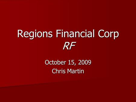 Regions Financial Corp RF October 15, 2009 Chris Martin.