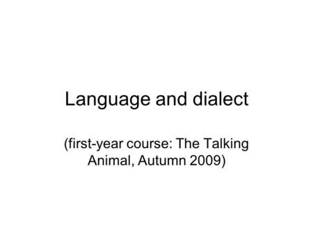 Language and dialect (first-year course: The Talking Animal, Autumn 2009)