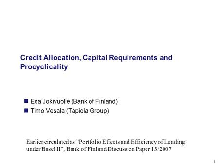 "1 Credit Allocation, Capital Requirements and Procyclicality Esa Jokivuolle (Bank of Finland) Timo Vesala (Tapiola Group) Earlier circulated as ""Portfolio."