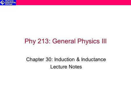 Phy 213: General Physics III Chapter 30: Induction & Inductance Lecture Notes.