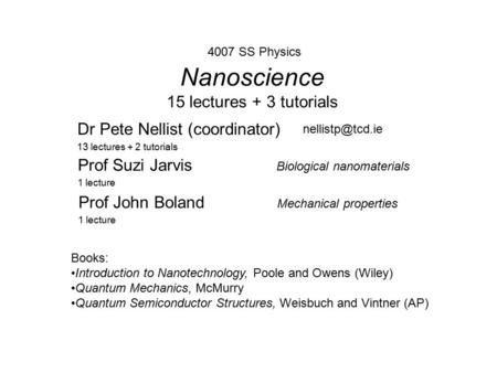 Nanoscience 15 lectures + 3 tutorials Dr Pete Nellist (coordinator) 13 lectures + 2 tutorials 4007 SS Physics Prof Suzi Jarvis Biological.