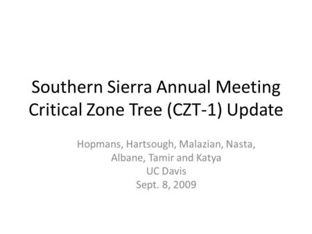 Southern Sierra Annual Meeting Critical Zone Tree (CZT-1) Update Hopmans, Hartsough, Malazian, Nasta, Albane, Tamir and Katya UC Davis Sept. 8, 2009.