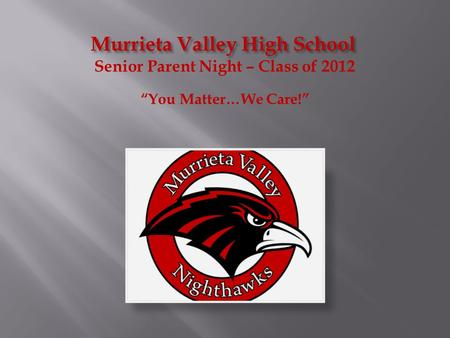 "Murrieta Valley High School Senior Parent Night – Class of 2012 ""You Matter…We Care!"""