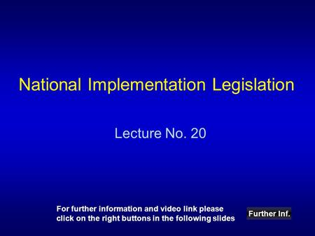 National Implementation Legislation Lecture No. 20 Further Inf. For further information and video link please click on the right buttons in the following.