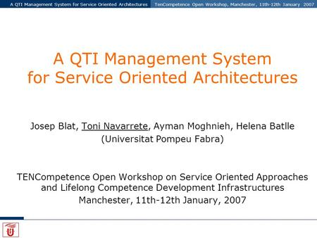A QTI Management System for Service Oriented ArchitecturesTenCompetence Open Workshop, Manchester, 11th-12th January 2007 A QTI Management System for Service.