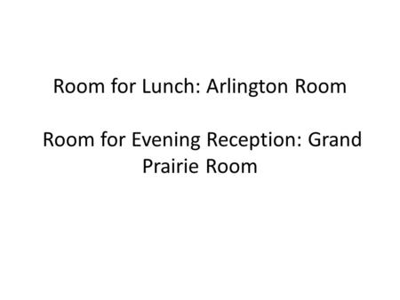 Room for Lunch: Arlington Room Room for Evening Reception: Grand Prairie Room.