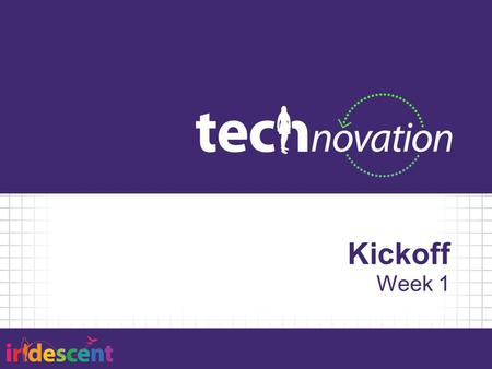 Kickoff Week 1. Session Agenda 5:30 – Introductions/Icebreaker/Get Snack 6:00 – Introduction to Technovation 6:15 – Mobile Technology & Entrepreneurship.