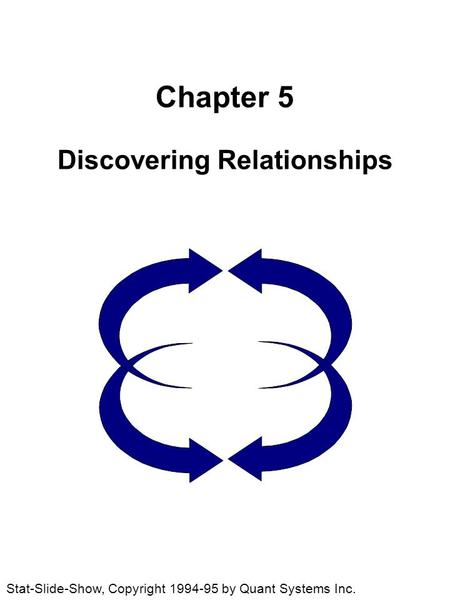 Chapter 5 Discovering Relationships Stat-Slide-Show, Copyright 1994-95 by Quant Systems Inc.