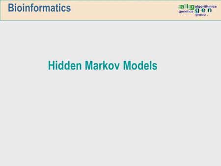Bioinformatics Hidden Markov Models. Markov Random Processes n A random sequence has the Markov property if its distribution is determined solely by its.