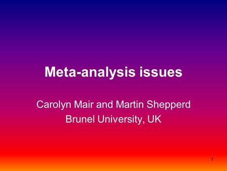 1 Meta-analysis issues Carolyn Mair and Martin Shepperd Brunel University, UK.