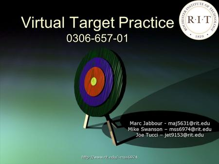 Virtual Target Practice 0306-657-01 Marc Jabbour - Mike Swanson – Joe Tucci –