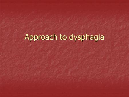Approach to dysphagia. Definition of Dysphagia The word dysphagia is derived from the Greek phagia (to eat) and dys (with difficulty). It specifically.