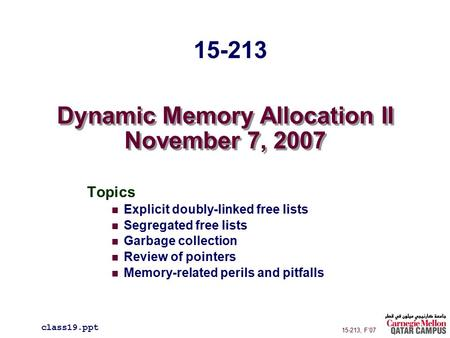Dynamic Memory Allocation II November 7, 2007 Topics Explicit doubly-linked free lists Segregated free lists Garbage collection Review of pointers Memory-related.