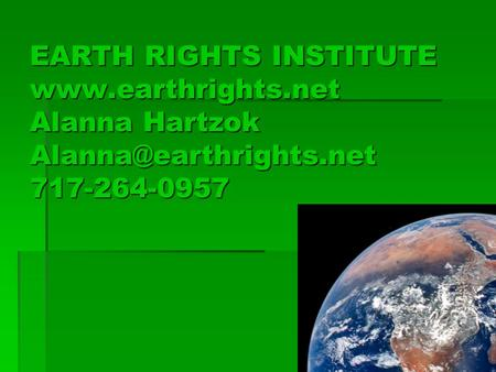 EARTH RIGHTS INSTITUTE  Alanna Hartzok 717-264-0957.