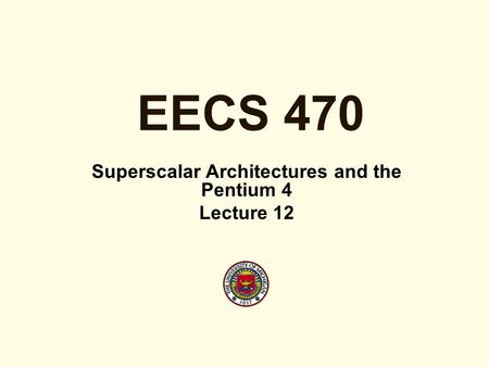 EECS 470 Superscalar Architectures and the Pentium 4 Lecture 12.