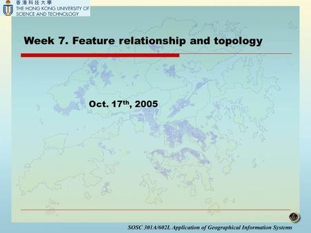 Week 7. Feature relationship and topology Oct. 17 th, 2005.