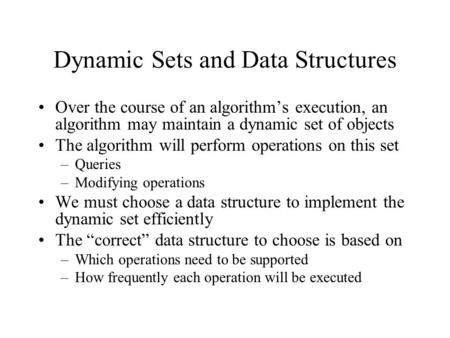 Dynamic Sets and Data Structures Over the course of an algorithm's execution, an algorithm may maintain a dynamic set of objects The algorithm will perform.