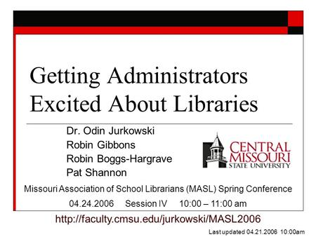 Getting Administrators Excited About Libraries Dr. Odin Jurkowski Robin Gibbons Robin Boggs-Hargrave Pat Shannon