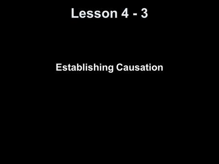 Lesson 4 - 3 Establishing Causation. Knowledge Objectives Identify the three ways in which the association between two variables can be explained. Define.