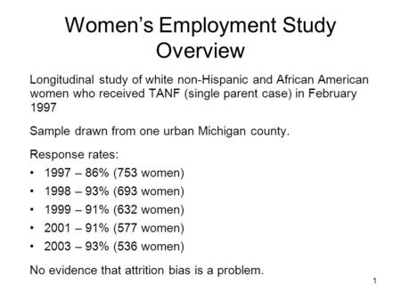 1 Women's Employment Study Overview Longitudinal study of white non-Hispanic and African American women who received TANF (single parent case) in February.